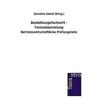 Bestattungsfachwirt  Formelsammlung by Sarastro GmbH Hrsg.