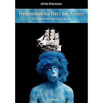 Heldenreise ins Herz des Autors by Dietmann & Ulrike