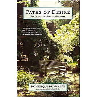 Paths of Desire The Passions of a Suburban Gardener by Browning & Dominique