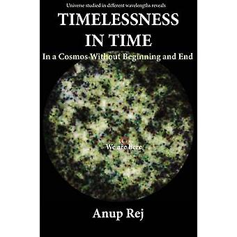 Timelessness in Time In a Cosmos Without Beginning and End by Rej & Anup