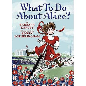 What to Do about Alice? by Barbara Kerley - Edwin Fotheringham - 9780