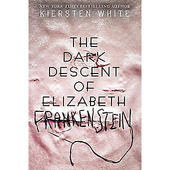 The Dark Descent Of Elizabeth Frankenstein by Kiersten White - 978052