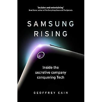 Samsung Rising - Inside the secretive company conquering Tech by Geoff