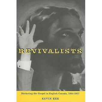 Revivalists - Marketing the Gospel in English Canada - 1884-1957 by Ke