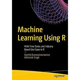 Machine Learning Using R - With Time Series and Industry-Based Use Cas