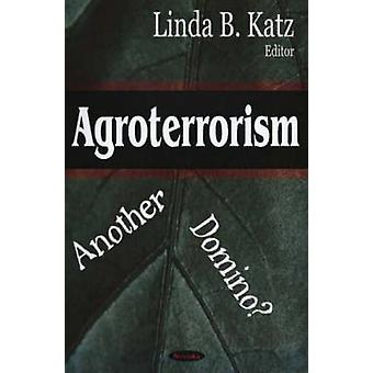 Agroterrorism - Another Domino? by Linda B. Katz - 9781594546396 Book