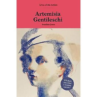 Artemisia Gentileschi by Jonathan Jones - 9781786276094 Book
