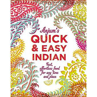 Anjum's Quick & Easy Indian - Fast - Effortless Food for Any Time