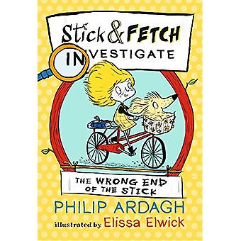 The Wrong End of the Stick - Stick and Fetch Investigate by Philip Ard