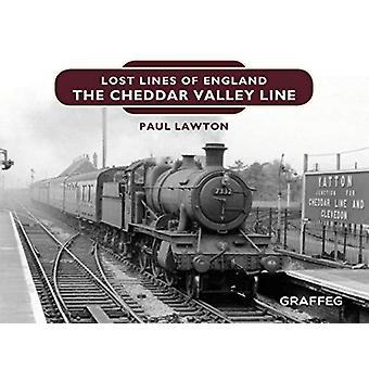 Lost Lines of England - The Cheddar Valley Line by Paul Lawton - 97819