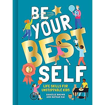 Be Your Best Self - Life Skills For Unstoppable Kids by Danielle Brown