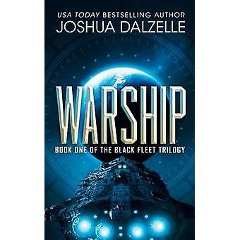 Warship - Black Fleet Trilogy 1 by Joshua Dalzelle - 9781507587317 Book
