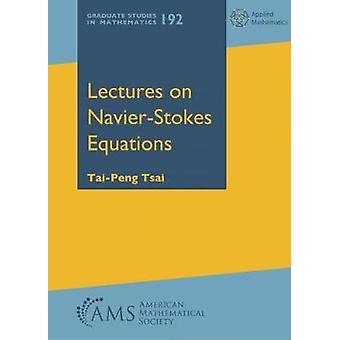 Lectures on Navier-Stokes Equations by Tai-Peng Tsai - 9781470430962