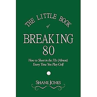 The Little Book of Breaking 80 - Hur man skjuter på 70-talet (nästan) varje gång du spelar golf