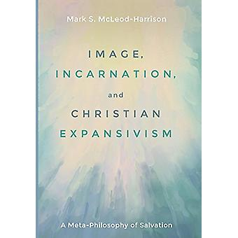 Image - Incarnation - and Christian Expansivism by Mark S McLeod-Harr