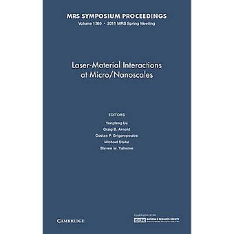 LaserMaterial Interactions at MicroNanoscales Volume 1365 by Edited by Yongfeng Lu & Edited by Craig B Arnold & Edited by Costas P Grigoropoulos & Edited by Michael Stuke & Edited by Steven M Yalisove