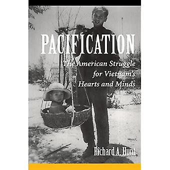 Pacification : The American Struggle for Vietnam&s Hearts and Minds