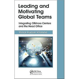 Leading and Motivating Global Teams Integrating Offshore Centers and the Head Office Best Practices in Portfolio Program and Project Management