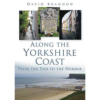 Along the Yorkshire Coast - From the Tees to the Humber by David L. Br