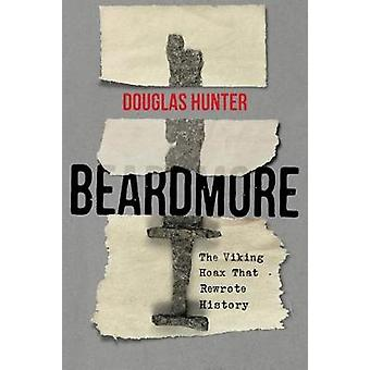 Beardmore - The Viking Hoax that Rewrote History by Douglas Hunter - 9