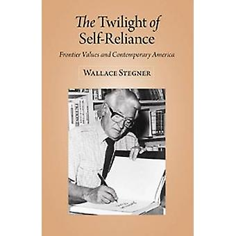 The Twilight of Self-Reliance - Frontier Values and Contemporary Ameri