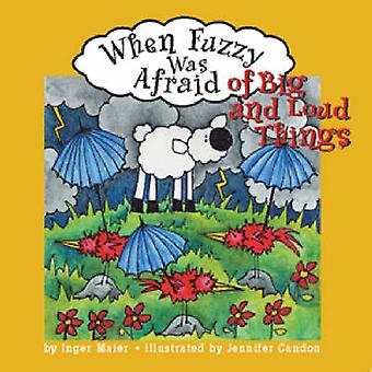 When Fuzzy Was Afraid of Big and Loud Things by Inger Maier - Jennife