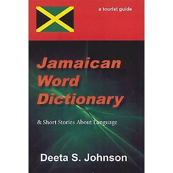 Jamaican Word Dictionary - & Short Stories About Language by Deeta