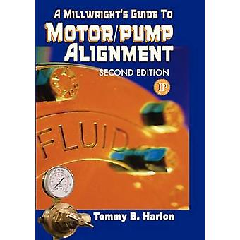 A Millwright's Guide to Motor/Pump Alignment (2nd Revised edition) by