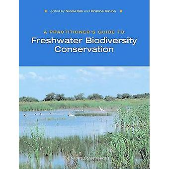 A Practitioner's Guide to Freshwater Biodiversity Conservation by Nic