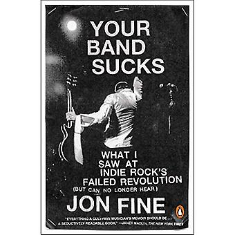 Your Band Sucks: What I Saw at Indie Rock's Failed Revolution