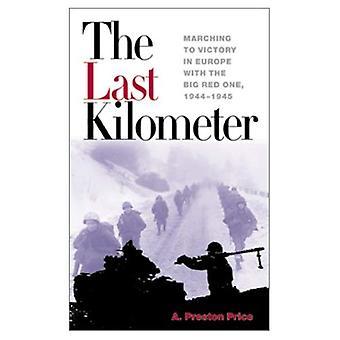 Le dernier kilomètre: En marche vers la victoire en Europe avec le Big Red One, 1944-1945