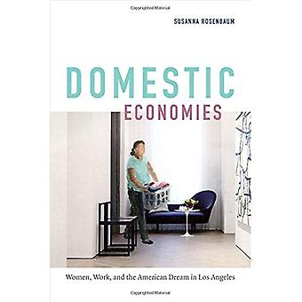 Domestic Economies: Women, Work, and the American Dream in Los Angeles