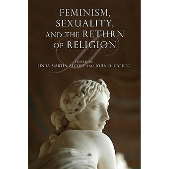 Feminism Sexuality and the Return of Religion by Caputo & John D.