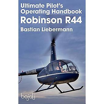 Ultimate Pilots Operating Handbook  Robinson R44 by Liebermann & Bastian Jakob