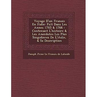 Voyage DUn Fran OIS En Italie Fait Dans Les Ann Es 1765  1766 Contenant LHistoire  Les Anecdotes Les Plus Singulieres de LItalie  Sa Descript by Joseph J. R. Me Le Fran Ais De Lalan