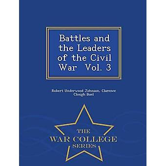 Battles and the Leaders of the Civil War  Vol. 3  War College Series by Johnson & Robert Underwood
