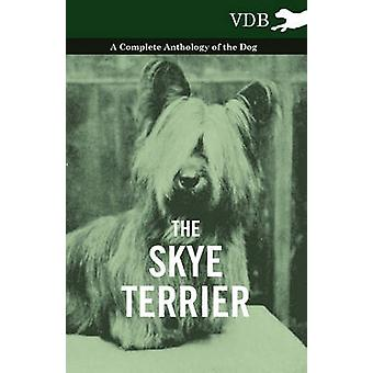 The Skye Terrier  A Complete Anthology of the Dog by Various
