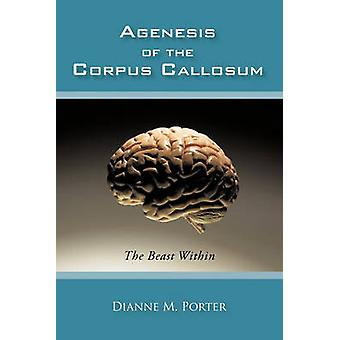 Agenesis of the Corpus Callosum The Beast Within by Porter & Dianne M.