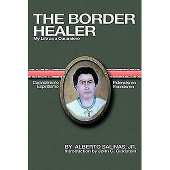 The Border Healer My Life as a Curandero by Salinas Jr & Alberto