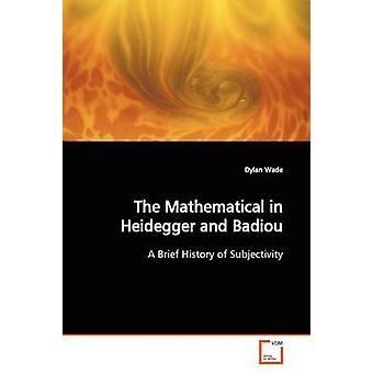 The Mathematical in Heidegger and Badiou by Wade & Dylan