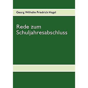 Rede zum Schuljahresabschluss by Hegel & Georg Wilhelm Friedrich
