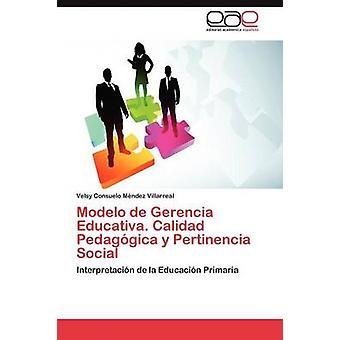 Modelo de Gerencia Educativa. Calidad Pedaggica y Pertinencia Social by Mndez Villarreal Velsy Consuelo