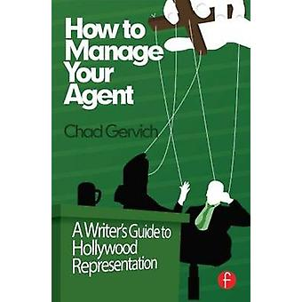 How to Manage Your Agent - A Writer's Guide to Hollywood Representatio