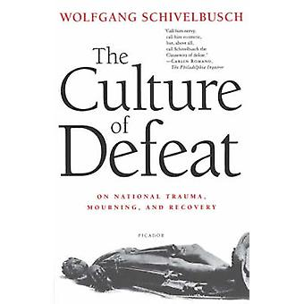 Culture of Defeat - On National Trauma - Mourning - and Recovery by Wo