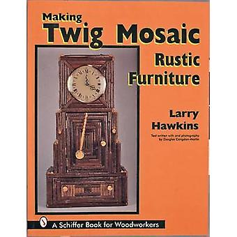 Making Twig Mosaic Rustic Furniture by Larry Hawkins - Douglas Congdo