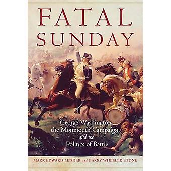 Fatal Sunday - George Washington - the Monmouth Campaign - and the Pol