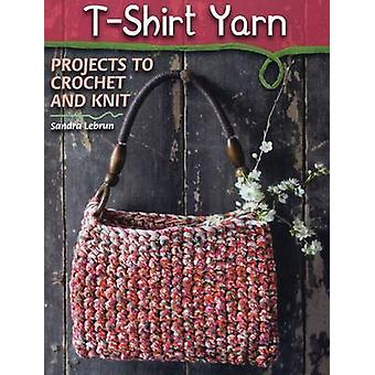 T-Shirt Yarn - Projects to Crochet and Knit by Sandra Lebrun - 9780811