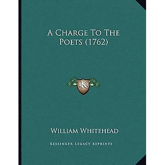 A Charge to the Poets (1762) by William Whitehead - 9781163876107 Book