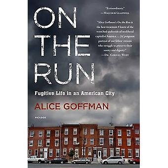 On the Run - Fugitive Life in an American City by Alice Goffman - 9781