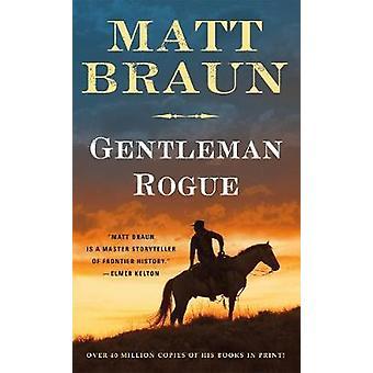 Gentleman Rogue by Matt Braun - 9781250154583 Book